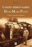 Cartes ferroviaires Henri-Marie Petiet