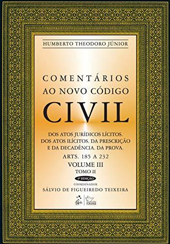 Comentários ao Novo Código Civil - Arts. 185 A 232 - Vol.III - Tomo II - Coleção: Tomo II - Dos Atos Jurídicos Lícitos. Dos Atos Ilícitos. Da ... Da Prova - Arts. 185 a 232: Volume 3