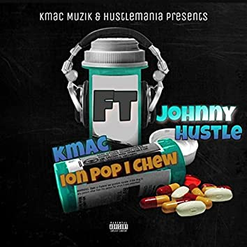 Ion Pop, I Chew (feat. Johnny Hustle)