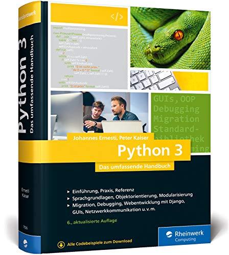 Python 3: Das umfassende Handbuch: Sprachgrundlagen, Objektorientierte Programmierung, Modularisierung (Ausgabe 2020)