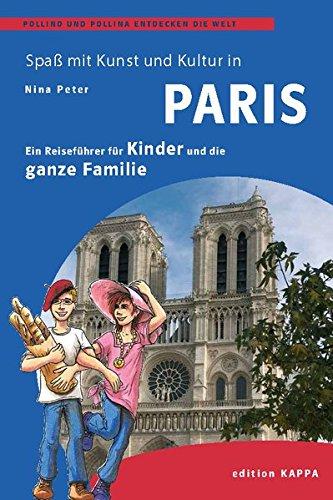 Paris – Ein Reisefüher für Kinder und die ganze Familie: Pollino und Pollina entdecken die Welt: Ein Reiseführer für Kinder und die ganze Familie