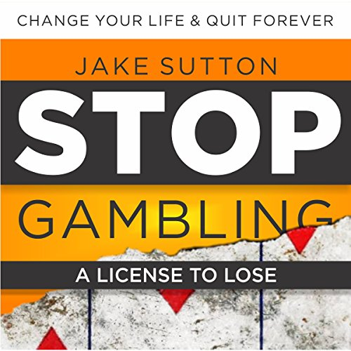 Stop Gambling     A License to Lose              By:                                                                                                                                 Jake Sutton                               Narrated by:                                                                                                                                 Paul Blundell                      Length: 2 hrs and 22 mins     11 ratings     Overall 5.0