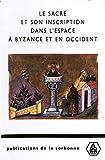 Le sacré et son inscription dans l'espace à Byzance et en Occident - Études comparées (Byzantina-Sorbonensia t. 189) - Format Kindle - 14,99 €