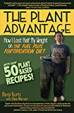 The Plant Advantage: How I Lost Half My Weight on The Fuel Plus Fortification Diet