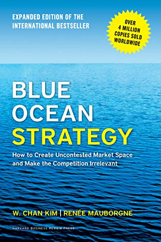 Real Estate Investing Books! - Blue Ocean Strategy, Expanded Edition: How to Create Uncontested Market Space and Make the Competition Irrelevant