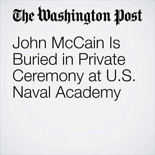 John McCain Is Buried in Private Ceremony at U.S. Naval Academy copertina