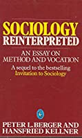 Sociology Reinterpreted: An Essay on Method and Vocation (Pelican S.)