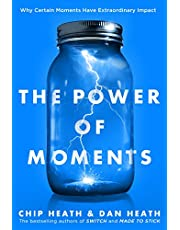 The Power of Moments: Chip, Heath, Dan Heath: Why Certain Experiences Have Extraordinary Impact