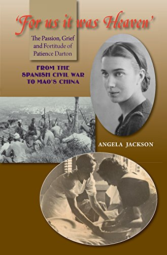 For Us it Was Heaven: The Passion, Grief & Fortitude of Patience Darton - from the Spanish Civil War to Mao's China
