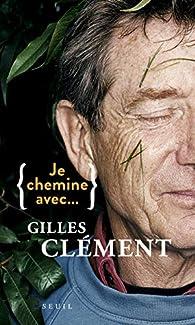 Je chemine avec Gilles Clément par Gilles Clément