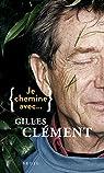 Je chemine avec Gilles Clément par Clément