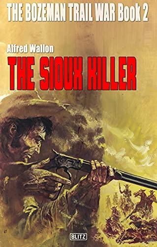 THE BOZEMAN TRAIL WAR Book 02 - The Sioux Killer (English Edition)