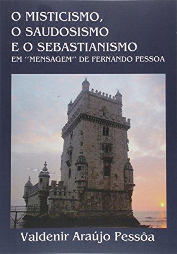 """O Misticismo, o Saudosismo e o Sebastianismo em """"Mensagem"""" de Fernando Pessoa"""