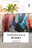 The 500 Hidden Secrets of Miami: updated and revised