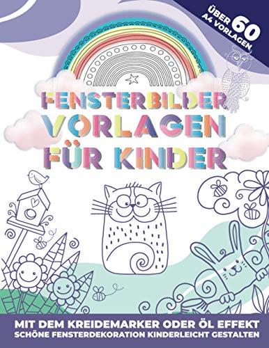 Fensterbilder Vorlagen für Kinder: 60 abwechslungsreiche A4 Motive für den Kreidemarker | Ausmalbilder mit dem Öl-Effekt | Mit Papier & Öl transparente Bilder für Fenster gestalten.