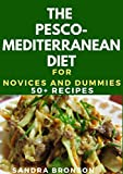 The Pesco-Mediterranean Diet For Novices And Dummies: 500+ Recipes (English Edition)