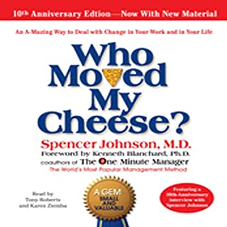 Who Moved My Cheese?     The 10th Anniversary Edition              By:                                                                                                                                 Spencer Johnson M.D.                               Narrated by:                                                                                                                                 Tony Roberts,                                                                                        Karen Ziemba                      Length: 1 hr and 40 mins     2,726 ratings     Overall 4.6