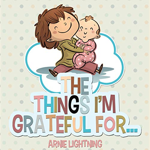 The Things I'm Grateful For Audiobook By Arnie Lightning cover art