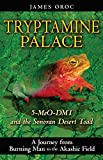 Tryptamine Palace: 5-Meo-Dmt and the Sonoran Desert Toad: 5-MeO-DMT and the Bufo Alvarius Toad