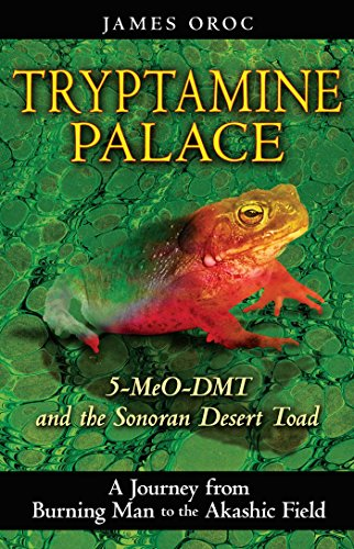 Tryptamine Palace: 5-Meo-Dmt and the Sonoran Desert Toad: 5-MeO-DMT and the Bufo...