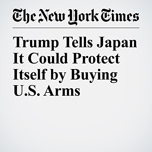 Trump Tells Japan It Could Protect Itself by Buying U.S. Arms audiobook cover art