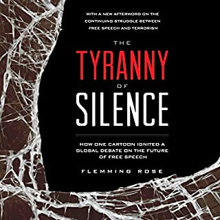 The Tyranny of Silence                   By:                                                                                                                                 Flemming Rose                               Narrated by:                                                                                                                                 Scott Feighner                      Length: 11 hrs and 27 mins     2 ratings     Overall 5.0