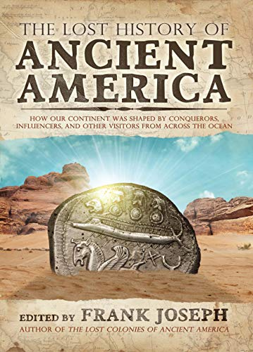 The Lost History of Ancient America: How Our Continent was Shaped by Conquerors, Influencers, and Other Visitors from Across the Ocean (English Edition)