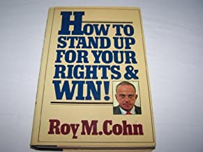 How to Stand Up for Your Rights and Win by Roy M. Cohn (1984-05-26)