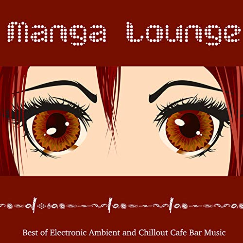 Manga Lounge (Best of Electronic Ambient and Chillout Cafe Bar Music)