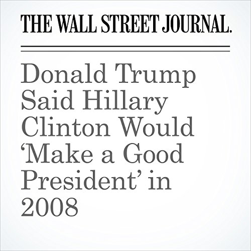 Donald Trump Said Hillary Clinton Would 'Make a Good President' in 2008 audiobook cover art