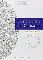 La symphonie du zodiaque - Traité des douze signes de Luc Bigé