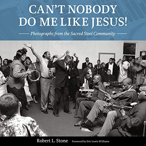 Can't Nobody Do Me Like Jesus!: Photographs from the Sacred Steel Community (English Edition)