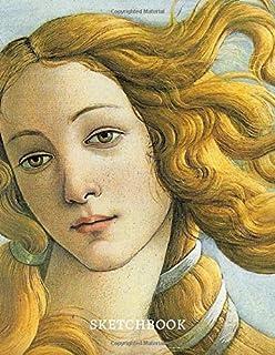 The birth of Venus Famous Italian Painter Sandro Botticelli Primavera Mysterious Woman Portrait sketchbook: Aphrodite Godd...