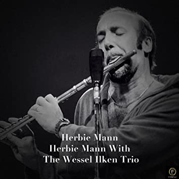 Herbie Mann with the Wessel Ilken Trio