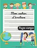 Mon cahier d'écriture: 100 pages vierges pour s'entraîner à écrire | Pour CP et enfants dès 5 ans | Livre pour apprendre à écrire et améliorer l'écriture manuscrite de vos enfants (French Edition)