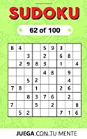 SUDOKU 62 of 100: Collection of 100 different SUDOKUS 9x9 Easy, Medium and Hard Puzzles for Adults and Everyone who Want to Test their Mind and Increase Memory Having Fun (SUDOKU 9x9)
