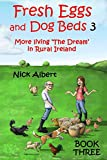 Fresh Eggs and Dog Beds 3: More living 'The Dream' in Rural Ireland