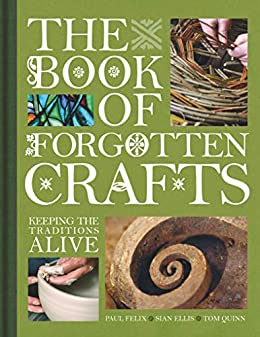 The Book of Forgotten Crafts: Keeping the Traditions Alive by [David, Charles]