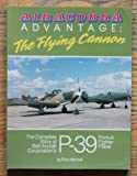 Airacobra Advantage: The Flying Cannon, The Complete Story of Bell Aircraft Corporation's P-39 Pursuit Fighter Plane