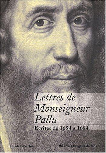 Lettres de Monseigneur Pallu : Ecrites de 1654 à 1684 (ASIE)