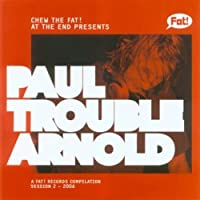 Chew the Fat! Paul Trouble Arnold