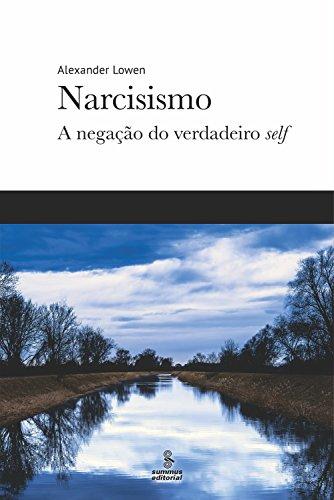 Narcisismo: A negação do verdadeiro self