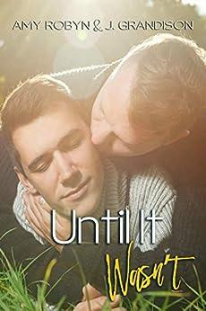Until It Wasn't by [J. Grandison, Amy  Robyn, Wilde Designs, KA  Matthews]