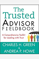 The Trusted Advisor Fieldbook: A Comprehensive Toolkit for Leading with Trust Kindle Edition