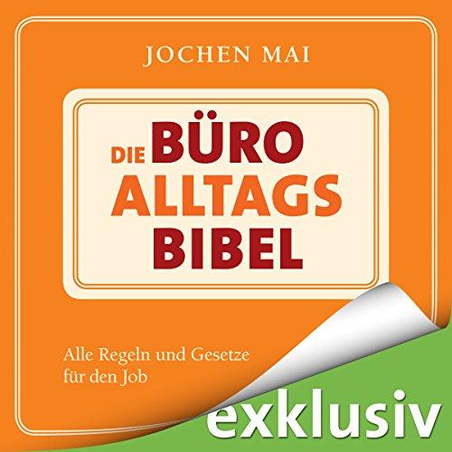 Die Büro-Alltags-Bibel: Alle Regeln und Gesetze für den Job audiobook cover art