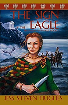 The Sign of the Eagle (Britannia Romanus Book 1) by [Jess Steven Hughes]
