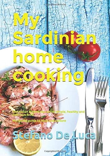 My Sardinian home cooking: The Italian & Sardinian art of simple, healthy and delicious food My family guide to food and culture