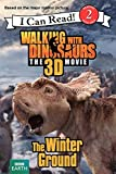 Walking with Dinosaurs: The Winter Ground (Walking With Dinosaurs the 3D Movie: I Can Read!, Level 2)