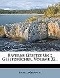 Bayerns Gesetze Und Gesetzbucher, Volume 32...