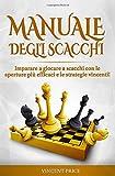 libri scacchi migliori  MANUALE DEGLI SCACCHI: Imparare a giocare a scacchi con le aperture più efficaci e le strategie vincenti! (guida per principianti)